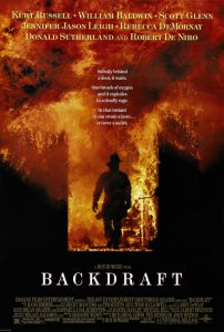 Backdraft | Backdraft Movie Poster | 1991 | Kurt Russell | William Baldwin | Robert De Niro | Donald Sutherland | Jennifer Jason Leigh | Scott Glenn | Rebecca De Mornay | Jason Gedrick | J.T. Walsh | David Crosby | Gregory Widen | Jack McGee | Cedric Young | Clint Howard | Anthony Mockus Sr. | Ron Howard | www.myalltimefavorites.com | www.myalltimefavoritemovies.com